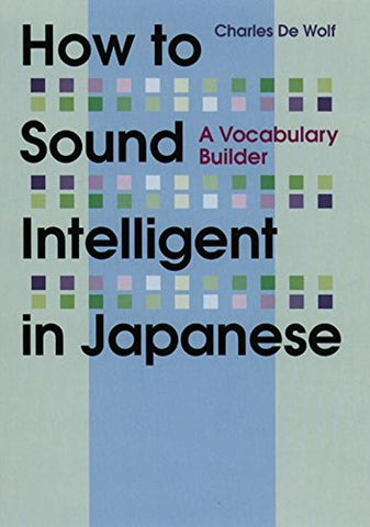 How To Sound Intelligent In Japanese: A Vocabulary Builder (Kodansha'S Children'S Classics)