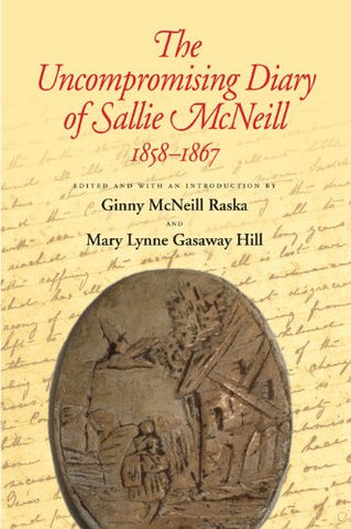 The Uncompromising Diary Of Sallie Mcneill, 1858-1867 (Centennial Series Of The Association Of Former Students, Texas A&M University)