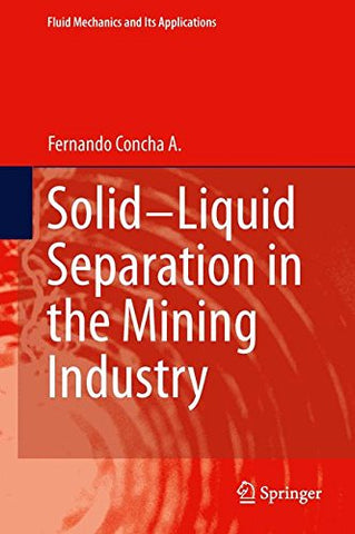 Solid-Liquid Separation In The Mining Industry (Fluid Mechanics And Its Applications)