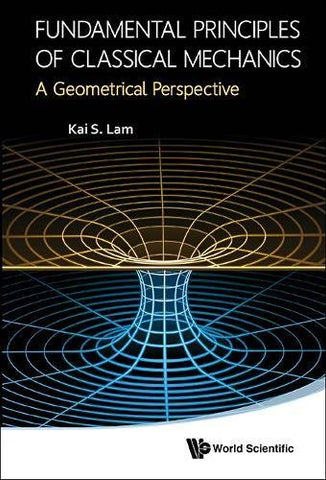 Fundamental Principles Of Classical Mechanics : A Geometrical Perspective