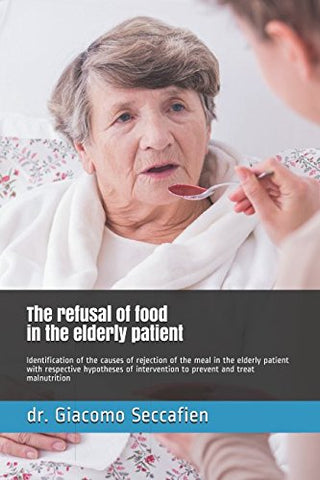 The Refusal Of Food In The Elderly Patient: Identification Of The Causes Of Rejection Of The Meal In The Elderly Patient With Respective Hypotheses Of Intervention To Prevent And Treat Malnutrition