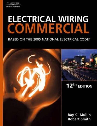 Electrical Wiring Commercial: Based On The 2005 National Electric Code