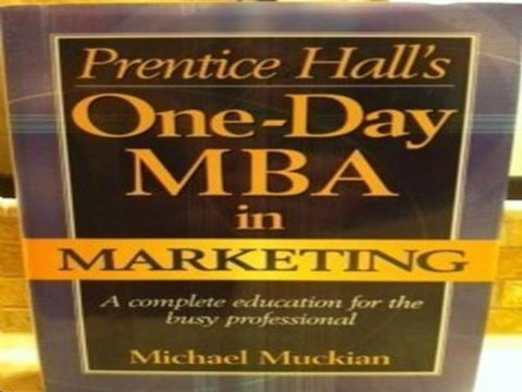 Prentice Hall'S One-Day Mba In Marketing: A Complete Education For The Busy Professional