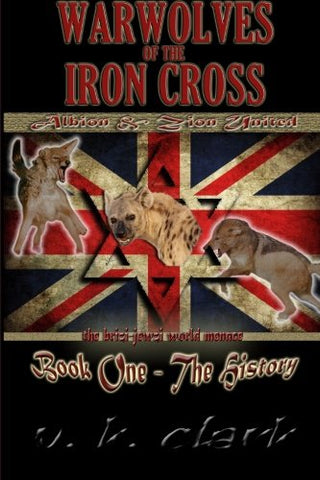 Warwolves Of The Iron Cross: Albion And Zion United: The History (Wehrwolf) (Volume 5)