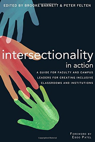 Intersectionality In Action: A Guide For Faculty And Campus Leaders For Creating Inclusive Classrooms And Institutions