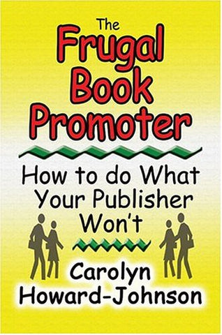 The Frugal Book Promoter: How To Do What Your Publisher Won'T