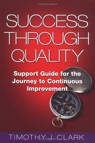 Success Through Quality: Support Guide For The Journey To Continuous Improvement