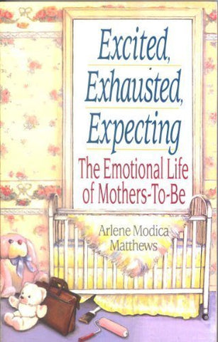 Excited, Exhausted, Expecting: The Emotional Life Of Mothers