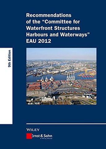 Recommendations Of The Committee For Waterfront Structures Harbours And Waterways Eau 2012