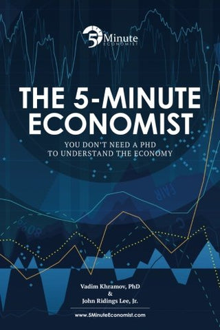 The 5-Minute Economist: You Don'T Need A Phd To Understand The Economy