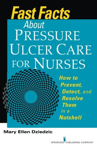 Fast Facts About Pressure Ulcer Care For Nurses: How To Prevent, Detect, And Resolve Them In A Nutshell