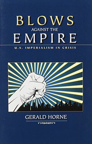 Blows Against The Empire: U.S. Imperialism In Crisis
