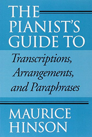 The Pianist'S Guide To Transcriptions, Arrangements, And Paraphrases: