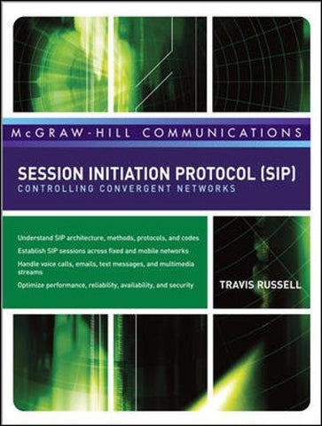 Session Initiation Protocol (Sip): Controlling Convergent Networks (Mcgraw-Hill Communication Series)