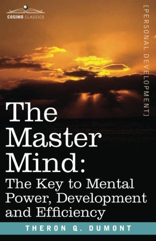 The Master Mind: The Key To Mental Power, Development And Efficiency (Personal Development)