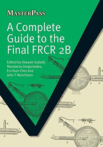 A Complete Guide To The Final Frcr 2B (Masterpass)