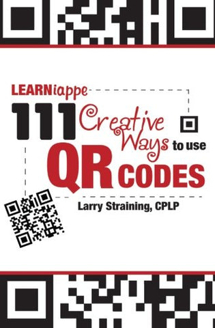 Learniappe: 111 Creative Ways To Use Qr Codes