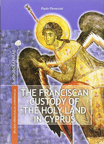 The Franciscan Custody Of The Holy Land In Cyprus (1191-1960): Its Educational, Pastoral And Charitable Work And Support For The Maronite Community (Monographiae)