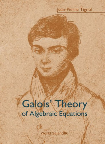 Galois' Theory Of Algebraic Equations