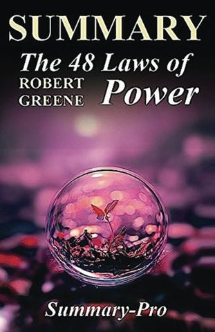 Summary - The 48 Laws Of Power:: Robert Greene --- Chapter By Chapter Summary (The 48 Laws Of Power: A Chapter By Chapter Summary)