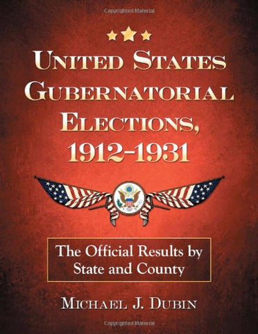 United States Gubernatorial Elections, 1912-1931: The Official Results By State And County