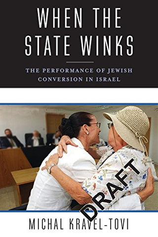 When The State Winks: The Performance Of Jewish Conversion In Israel (Religion, Culture, And Public Life)