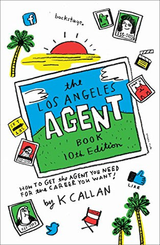 The Los Angeles Agent Book: How To Get The Agent You Need For The Career You Want