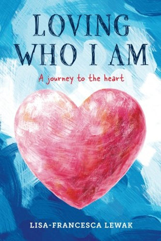 Loving Who I Am: A Journey To The Heart