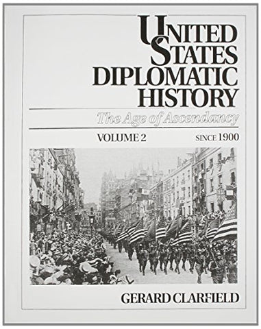 United States Diplomatic History: The Age Of Ascendancy, Vol. Ii, Since 1900
