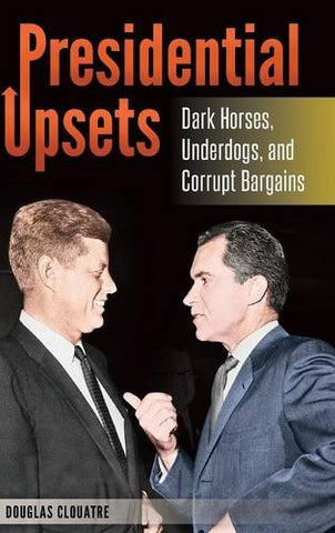 Presidential Upsets: Dark Horses, Underdogs, And Corrupt Bargains