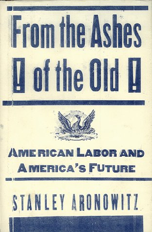 From The Ashes Of The Old American Labor And America'S Future