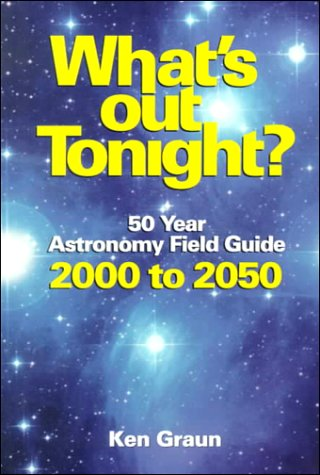 What'S Out Tonight : 50 Year Astronomy Field Guide 2000 To 2050