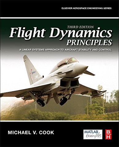Flight Dynamics Principles, Third Edition: A Linear Systems Approach To Aircraft Stability And Control (Aerospace Engineering)