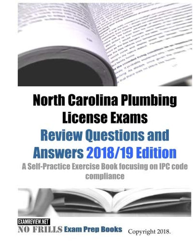 North Carolina Plumbing License Exams Review Questions And Answers: A Self-Practice Exercise Book Focusing On Ipc Code Compliance