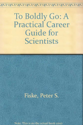 To Boldly Go: A Practical Career Guide For Scientists