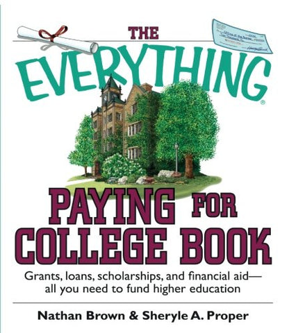 The Everything Paying For College Book: Grants, Loans, Scholarships, And Financial Aid - All You Need To Fund Higher Education