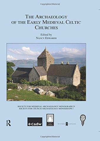 The Archaeology Of The Early Medieval Celtic Churches: No. 29 (Society For Medieval Archaeology Monographs)