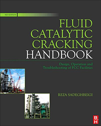 Fluid Catalytic Cracking Handbook, Third Edition: An Expert Guide To The Practical Operation, Design, And Optimization Of Fcc Units