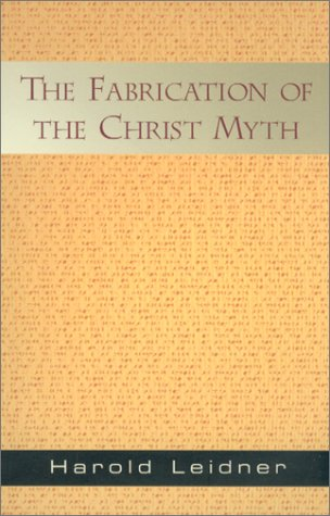 The Fabrication Of The Christ Myth
