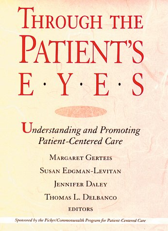 Through The Patient'S Eyes: Understanding And Promoting Patient-Centered Care (Jossey Bass/Aha Press Series)