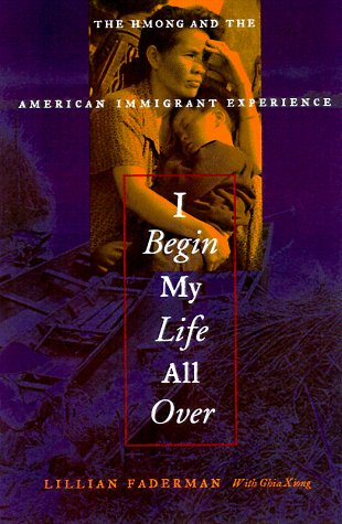 I Begin My Life All Over : The Hmong And The American Immigrant Experience