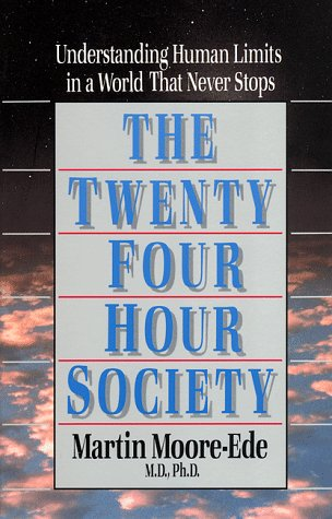 The Twenty-Four-Hour Society: Understanding Human Limits In A World That Never Stops