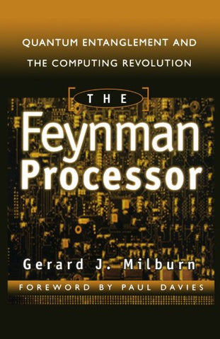 The Feynman Processor : Quantum Entanglement And The Computing Revolution (Helix Books Series)