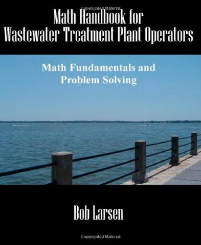 Math Handbook For Wastewater Treatment Plant Operators: Math Fundamentals And Problem Solving