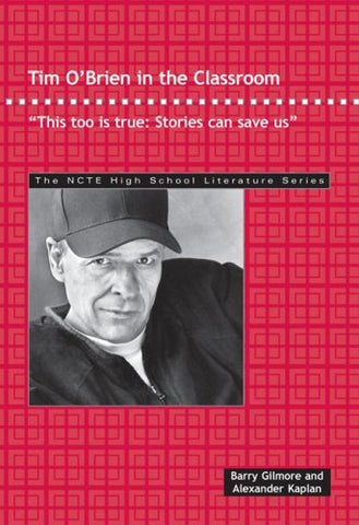 Tim O'Brien In The Classroom: This Too Is True: Stories Can Save Us (The Ncte High School Literature)