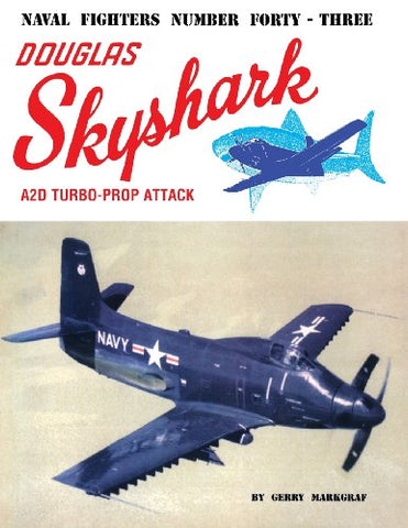 Naval Fighters Number Forty-Three Douglas A2D Skyshark Turbo-Prop Attack Aircraft