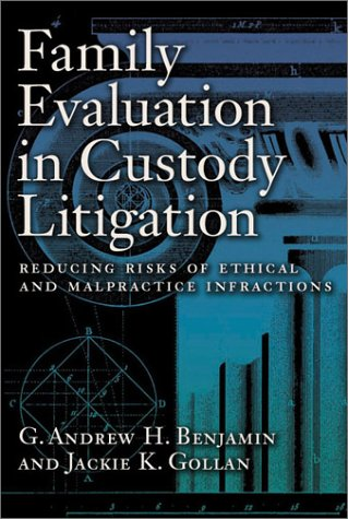 Family Evaluation In Custody Litigation: Reducing Risks Of Ethical Infractions And Malpractice (Forensic Practice Guidebook)