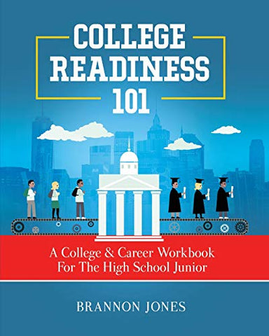 College Readiness 101: A College & Career Workbook For The High School Junior