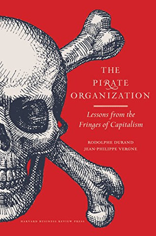 The Pirate Organization: Lessons From The Fringes Of Capitalism