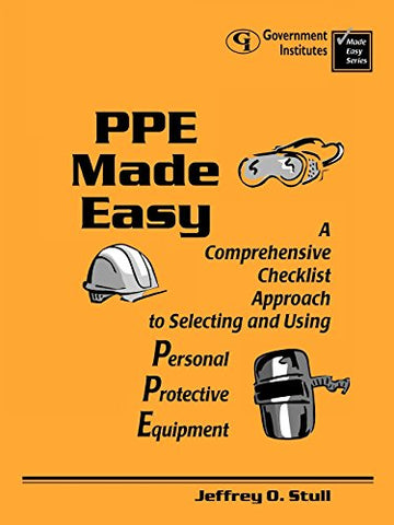 Ppe Made Easy: A Comprehensive Checklist Approach To Selecting And Using Personal Protective Equipment